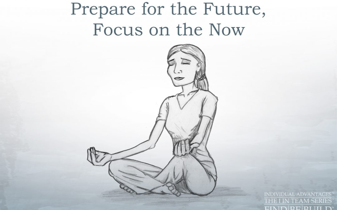 Prepare for the Future, Focus on the Now